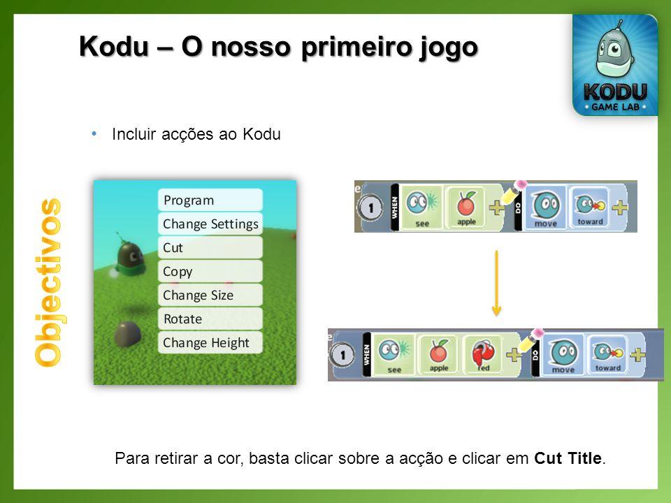 Kodu – O nosso primeiro jogo Incluir acções ao Kodu Para retirar a cor, basta clicar sobre a acção e clicar em Cut Title.