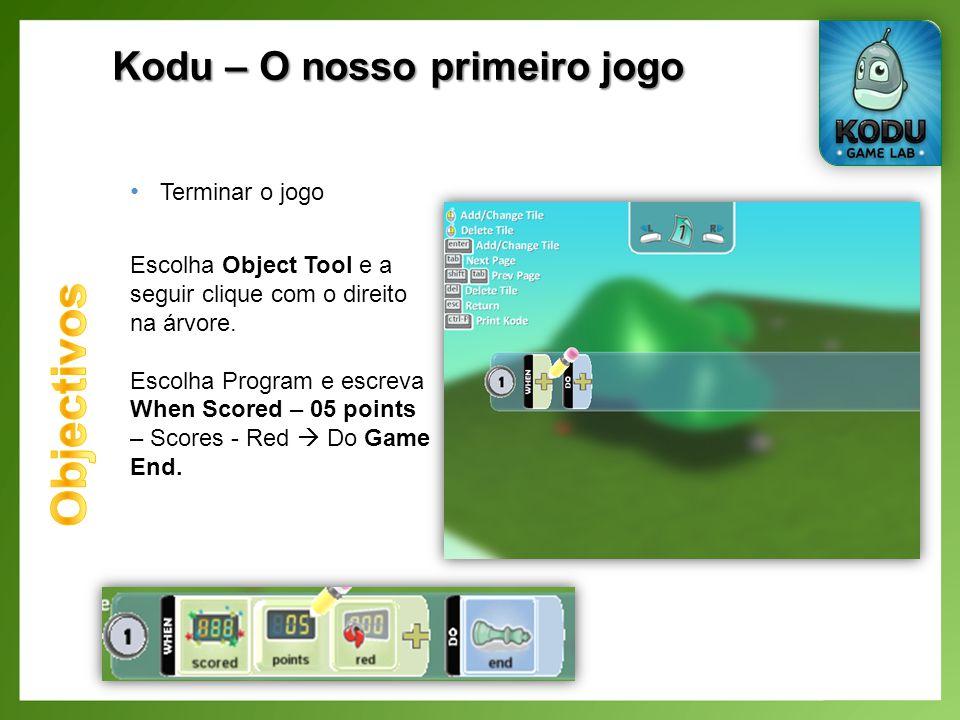 Kodu – O nosso primeiro jogo Terminar o jogo Escolha Object Tool e a seguir clique com o direito na árvore.