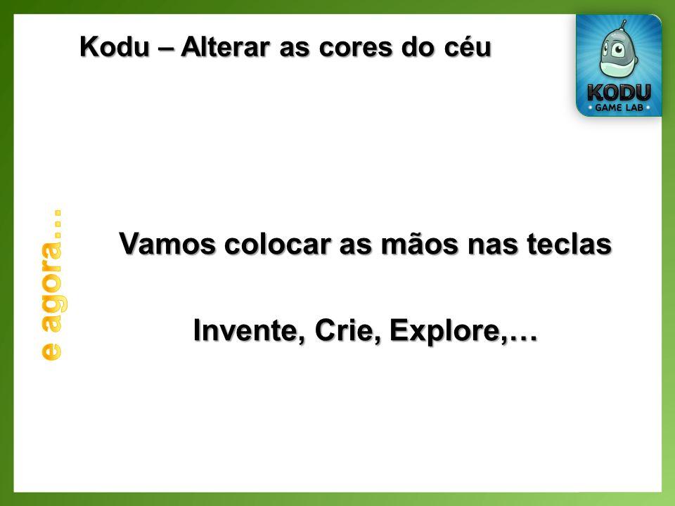 Kodu – Alterar as cores do céu Vamos colocar as mãos nas teclas Invente, Crie, Explore,…