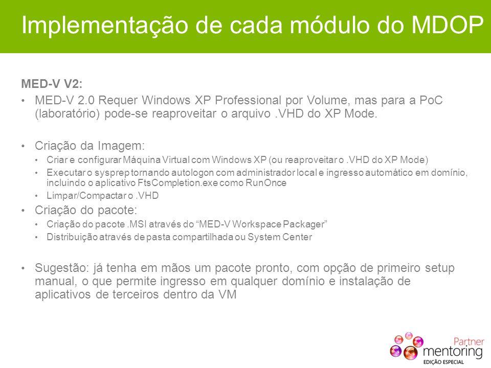 Implementação de cada módulo do MDOP MED-V V2: MED-V 2.0 Requer Windows XP Professional por Volume, mas para a PoC (laboratório) pode-se reaproveitar