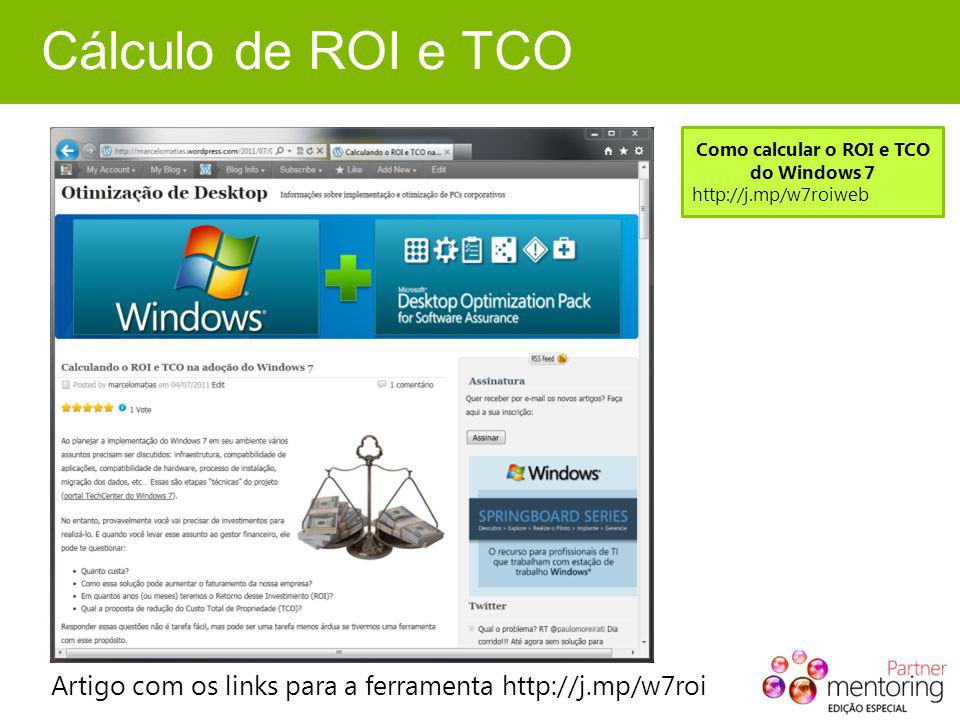 Cálculo de ROI e TCO Artigo com os links para a ferramenta http://j.mp/w7roi Como calcular o ROI e TCO do Windows 7 http://j.mp/w7roiweb