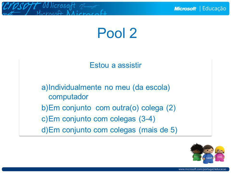 Pool 2 Estou a assistir a)Individualmente no meu (da escola) computador b)Em conjunto com outra(o) colega (2) c)Em conjunto com colegas (3-4) d)Em conjunto com colegas (mais de 5) Estou a assistir a)Individualmente no meu (da escola) computador b)Em conjunto com outra(o) colega (2) c)Em conjunto com colegas (3-4) d)Em conjunto com colegas (mais de 5)