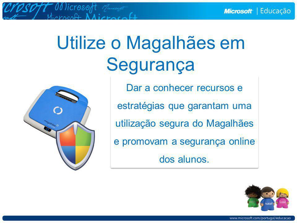 Utilize o Magalhães em Segurança Dar a conhecer recursos e estratégias que garantam uma utilização segura do Magalhães e promovam a segurança online dos alunos.