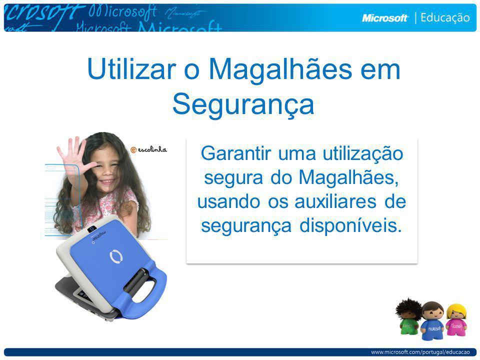 Utilizar o Magalhães em Segurança Garantir uma utilização segura do Magalhães, usando os auxiliares de segurança disponíveis.
