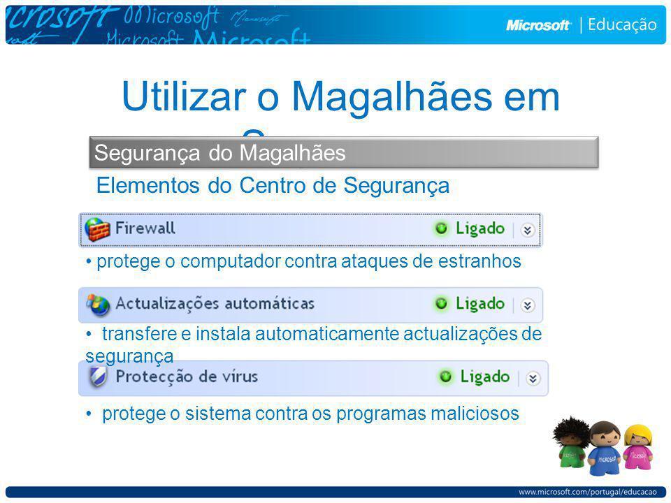 Elementos do Centro de Segurança Utilizar o Magalhães em Segurança Segurança do Magalhães protege o computador contra ataques de estranhos transfere e instala automaticamente actualizações de segurança protege o sistema contra os programas maliciosos