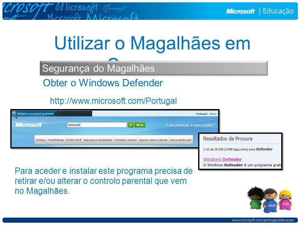 Obter o Windows Defender Utilizar o Magalhães em Segurança Segurança do Magalhães Para aceder e instalar este programa precisa de retirar e/ou alterar o controlo parental que vem no Magalhães.
