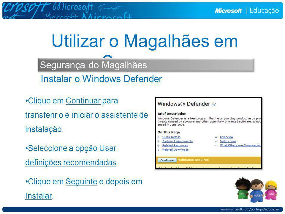 Instalar o Windows Defender Utilizar o Magalhães em Segurança Segurança do Magalhães Clique em Continuar para transferir o e iniciar o assistente de instalação.