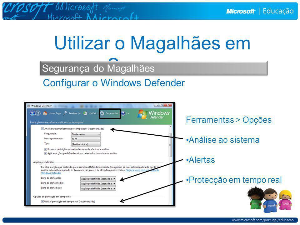 Configurar o Windows Defender Utilizar o Magalhães em Segurança Segurança do Magalhães Ferramentas > Opções Análise ao sistema Alertas Protecção em tempo real