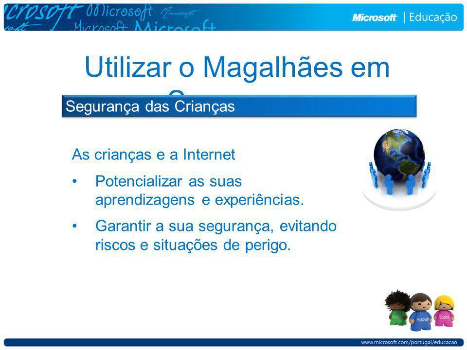 Utilizar o Magalhães em Segurança Segurança das Crianças As crianças e a Internet Potencializar as suas aprendizagens e experiências.