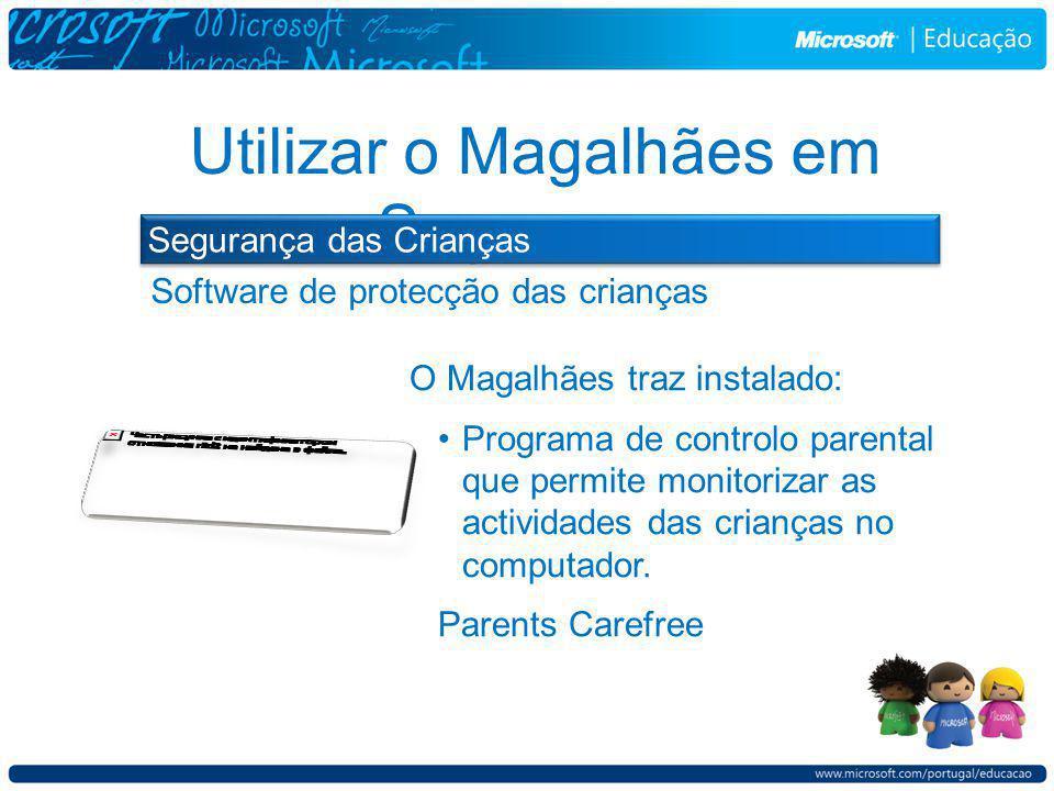 Software de protecção das crianças Utilizar o Magalhães em Segurança Segurança das Crianças O Magalhães traz instalado: Programa de controlo parental que permite monitorizar as actividades das crianças no computador.