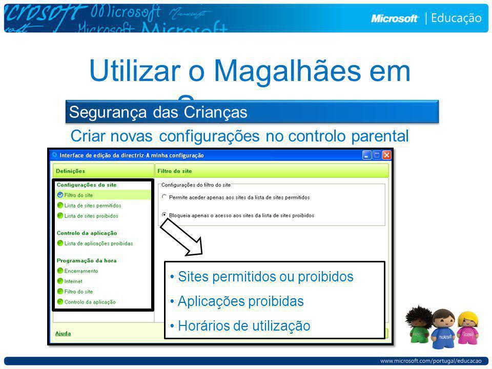 Criar novas configurações no controlo parental Utilizar o Magalhães em Segurança Segurança das Crianças Sites permitidos ou proibidos Aplicações proibidas Horários de utilização