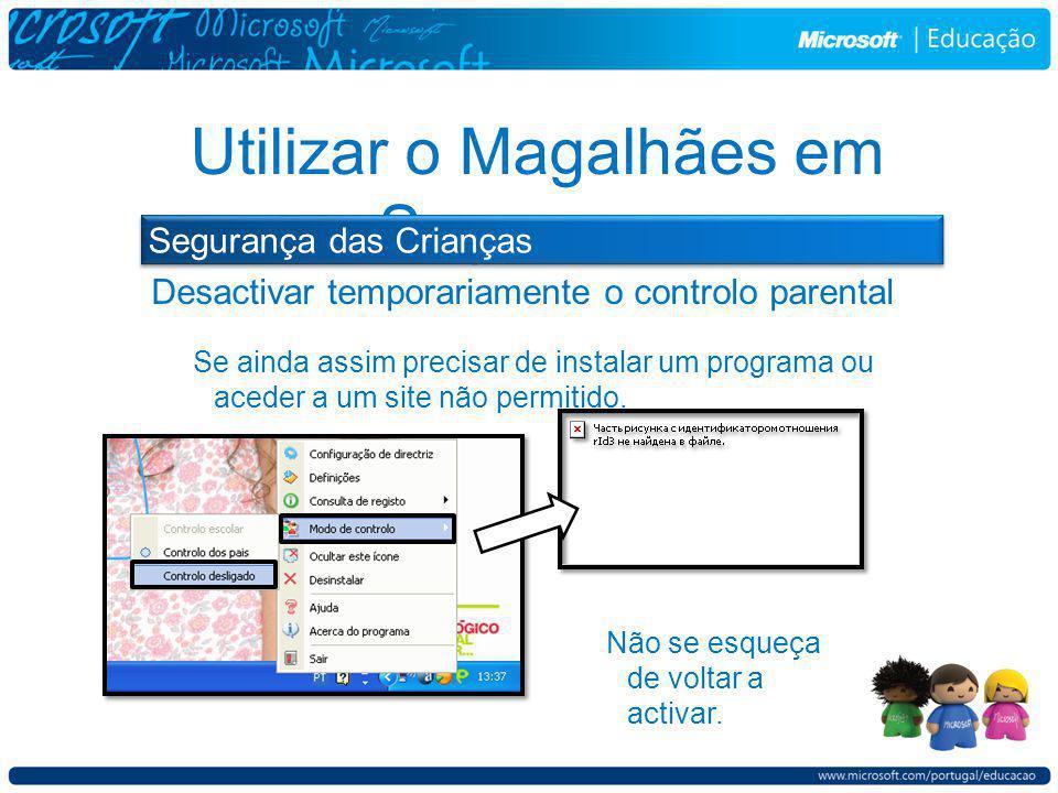 Desactivar temporariamente o controlo parental Utilizar o Magalhães em Segurança Segurança das Crianças Se ainda assim precisar de instalar um programa ou aceder a um site não permitido.