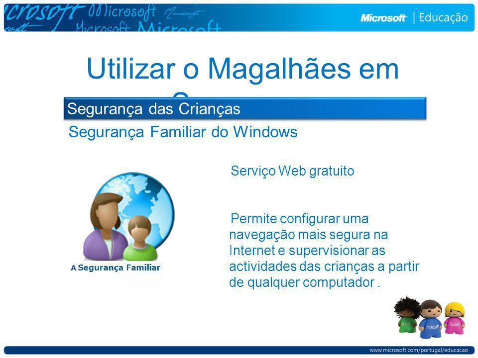Segurança Familiar do Windows Utilizar o Magalhães em Segurança Segurança das Crianças Serviço Web gratuito Permite configurar uma navegação mais segura na Internet e supervisionar as actividades das crianças a partir de qualquer computador.