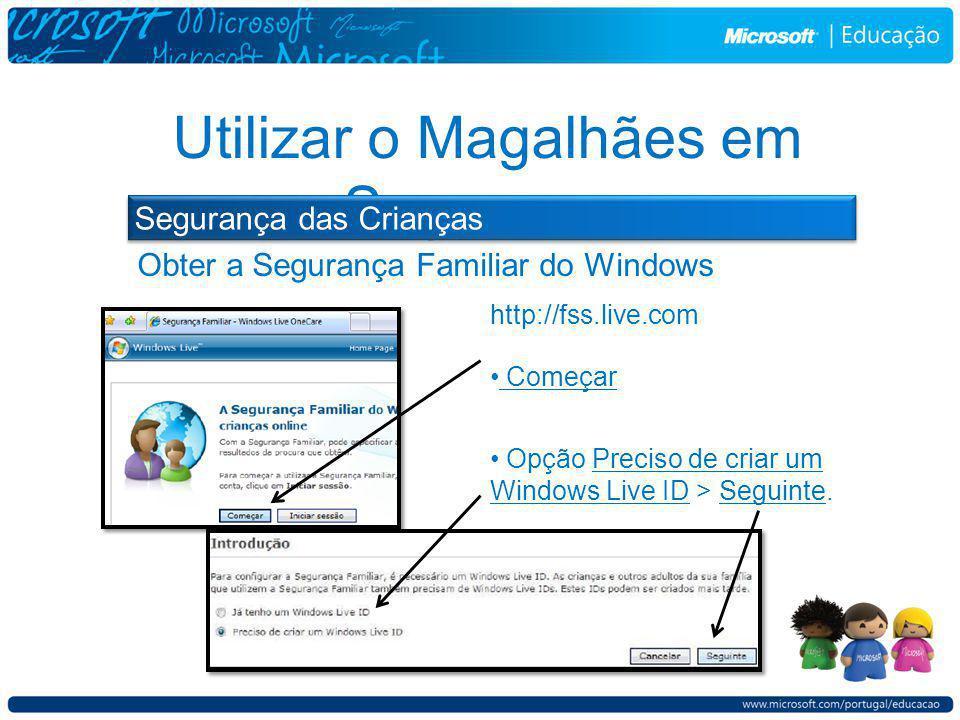 Obter a Segurança Familiar do Windows Utilizar o Magalhães em Segurança Começar Opção Preciso de criar um Windows Live ID > Seguinte.