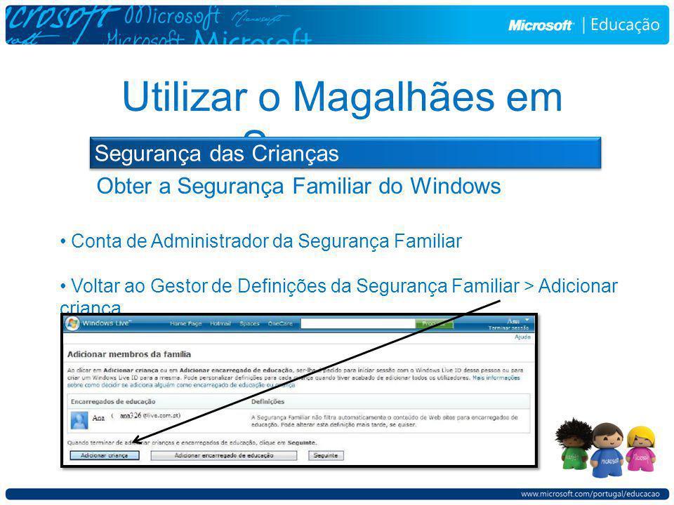 Obter a Segurança Familiar do Windows Utilizar o Magalhães em Segurança Conta de Administrador da Segurança Familiar Voltar ao Gestor de Definições da Segurança Familiar > Adicionar criança.