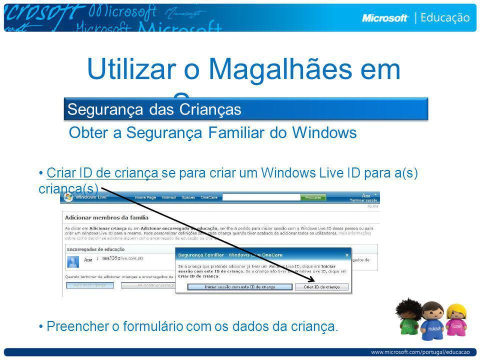 Obter a Segurança Familiar do Windows Utilizar o Magalhães em Segurança Criar ID de criança se para criar um Windows Live ID para a(s) criança(s) Preencher o formulário com os dados da criança.