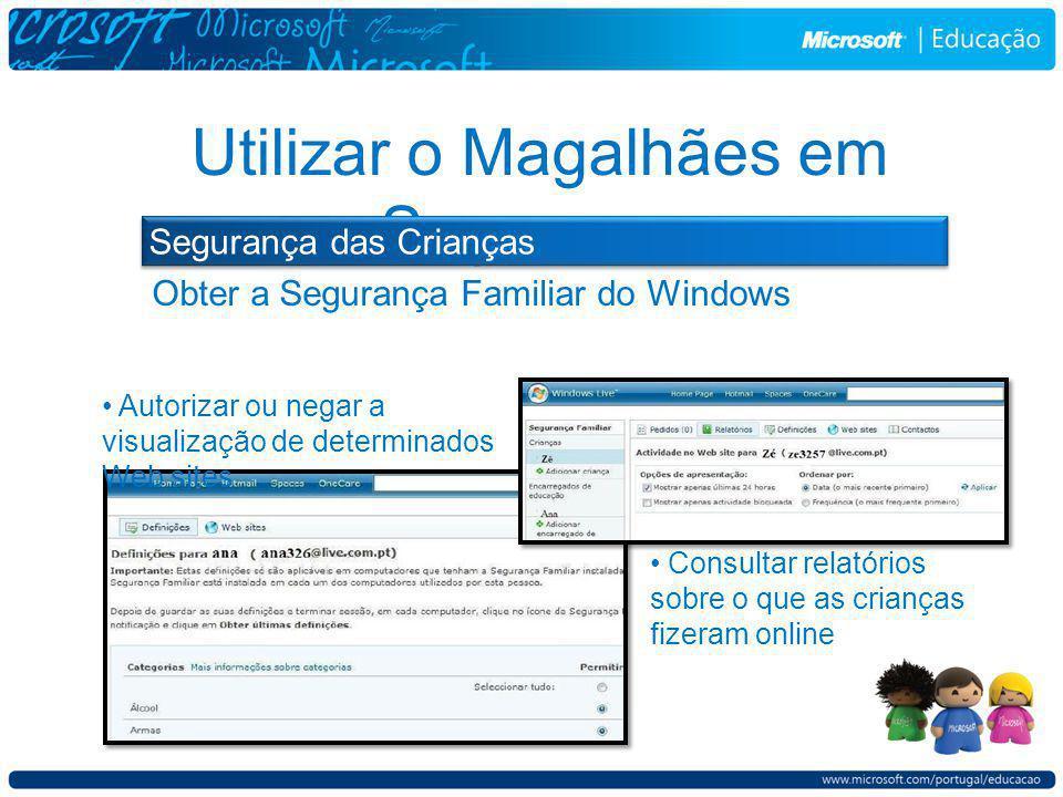 Obter a Segurança Familiar do Windows Utilizar o Magalhães em Segurança Segurança das Crianças Consultar relatórios sobre o que as crianças fizeram online Autorizar ou negar a visualização de determinados Web sites