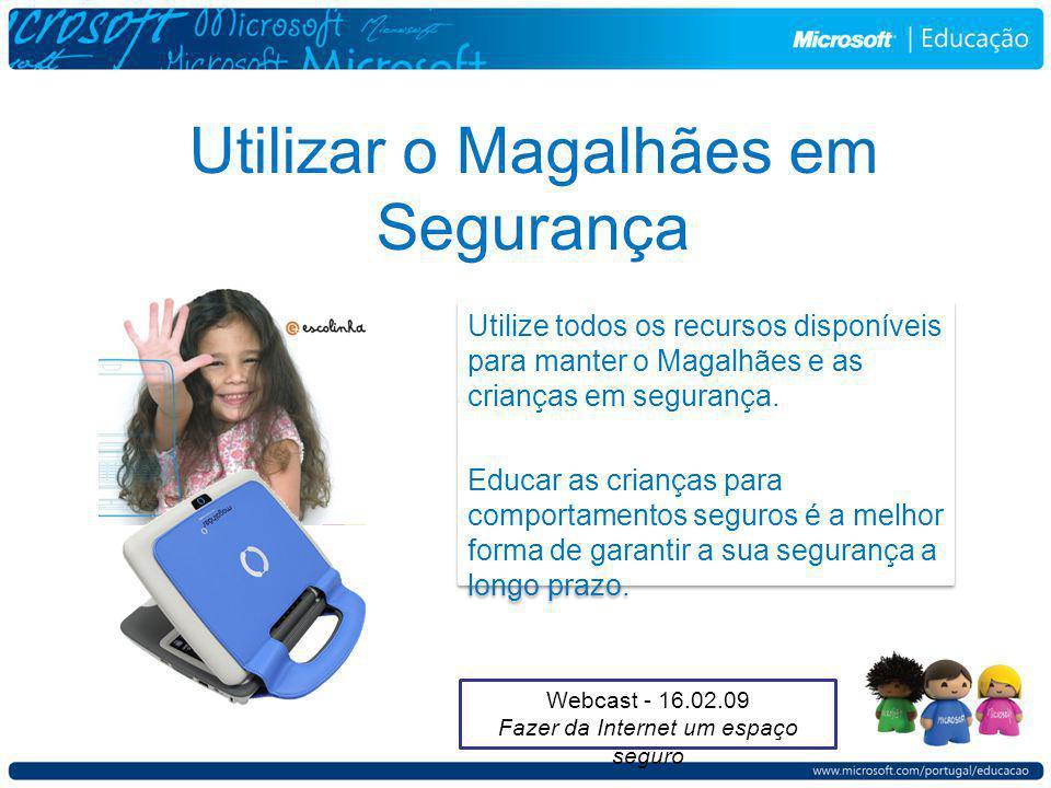 Utilizar o Magalhães em Segurança Utilize todos os recursos disponíveis para manter o Magalhães e as crianças em segurança.