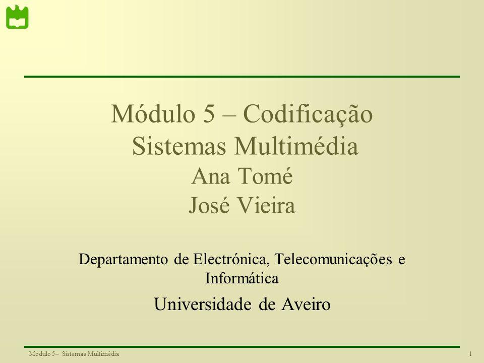 1Módulo 5– Sistemas Multimédia Módulo 5 – Codificação Sistemas Multimédia Ana Tomé José Vieira Departamento de Electrónica, Telecomunicações e Informá
