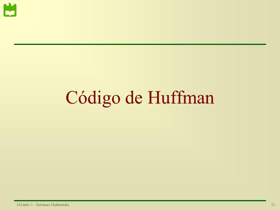 31Módulo 5– Sistemas Multimédia Código de Huffman