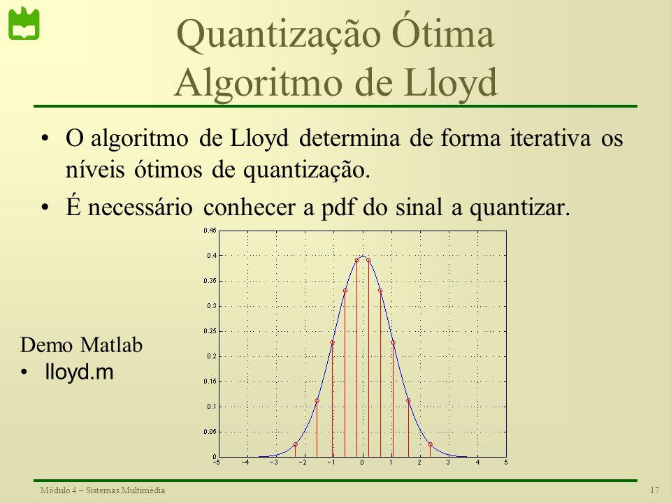 16Módulo 4 – Sistemas Multimédia Lei-mu Demos Matlab vozhist.m quantizer_test.m