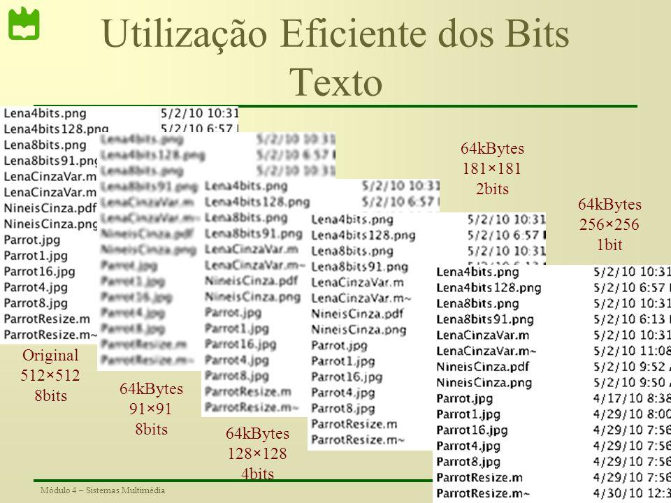 22Módulo 4 – Sistemas Multimédia Utilização Eficiente dos Bits Imagem Original – 512×512 – 8bits 64kBytes – 128×128 – 4bits 64kBytes– 181×181 – 2bits