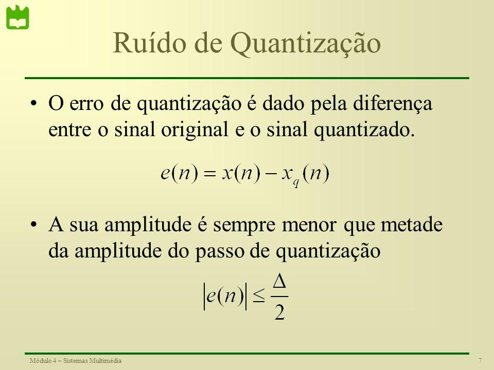 6Módulo 4 – Sistemas Multimédia Quantização |x|<1 q = nº de passos de quantização 2/q, passo de quantização b = nº de bits da quantização q = 2 b Quan