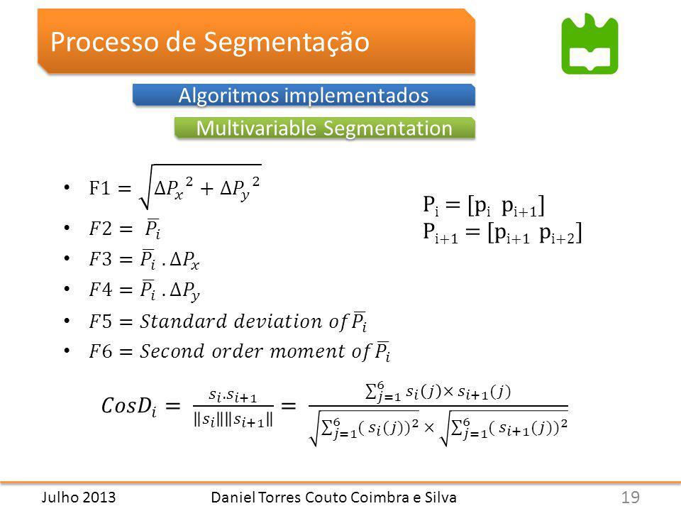 Daniel Torres Couto Coimbra e Silva Processo de Segmentação Algoritmos implementados Multivariable Segmentation P i = [p i p i+1 ] P i+1 = [p i+1 p i+2 ] 19 Julho 2013