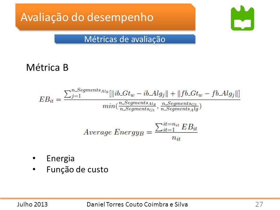 Avaliação do desempenho Métricas de avaliação Daniel Torres Couto Coimbra e Silva Métrica B 27 Julho 2013 Energia Função de custo