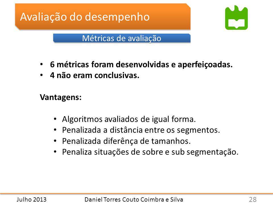 Daniel Torres Couto Coimbra e Silva Avaliação do desempenho Métricas de avaliação 6 métricas foram desenvolvidas e aperfeiçoadas.