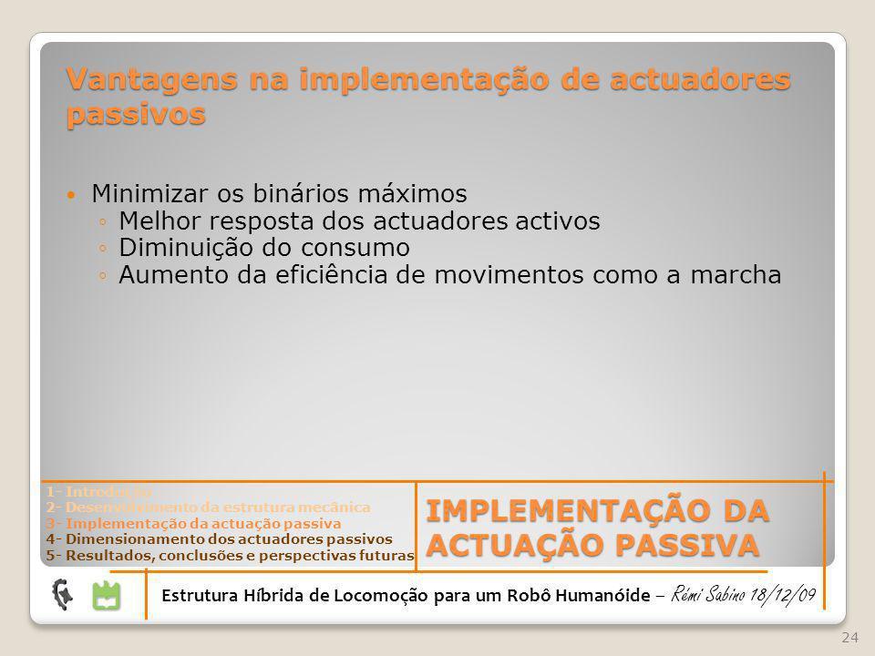 Minimizar os binários máximos Melhor resposta dos actuadores activos Diminuição do consumo Aumento da eficiência de movimentos como a marcha 24 IMPLEM