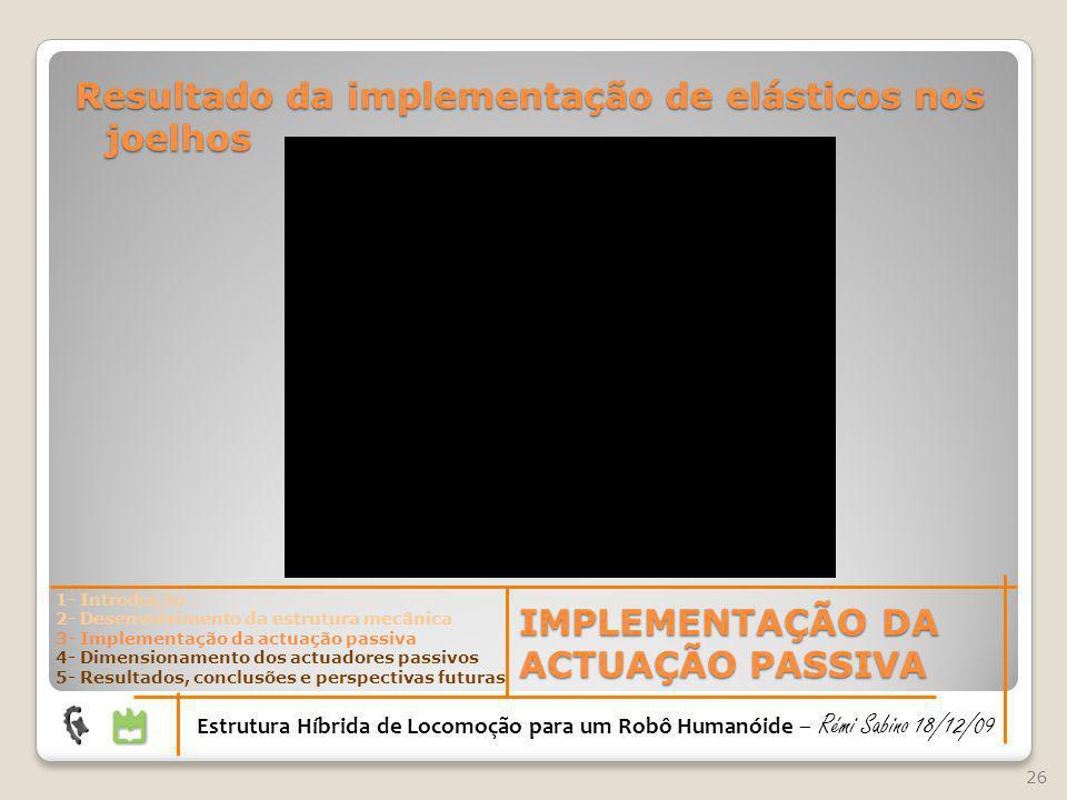 26 Estrutura Híbrida de Locomoção para um Robô Humanóide – Rémi Sabino 18/12/09 Resultado da implementação de elásticos nos joelhos IMPLEMENTAÇÃO DA A