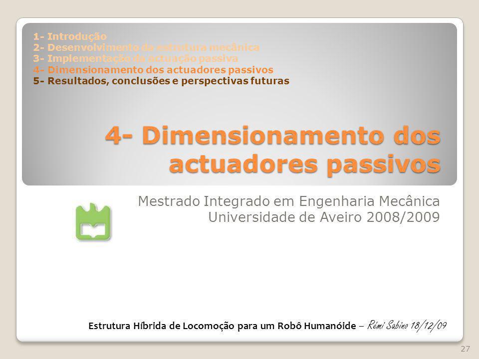 4- Dimensionamento dos actuadores passivos Mestrado Integrado em Engenharia Mecânica Universidade de Aveiro 2008/2009 27 Estrutura Híbrida de Locomoçã