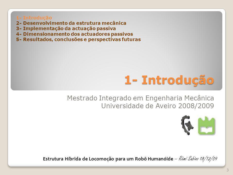 1- Introdução Mestrado Integrado em Engenharia Mecânica Universidade de Aveiro 2008/2009 1- Introdução 2- Desenvolvimento da estrutura mecânica 3- Imp