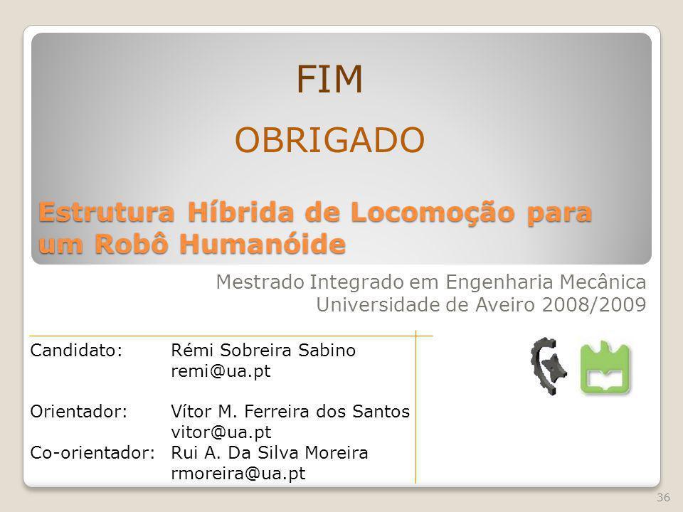 Estrutura Híbrida de Locomoção para um Robô Humanóide Mestrado Integrado em Engenharia Mecânica Universidade de Aveiro 2008/2009 FIM OBRIGADO 36 Candi