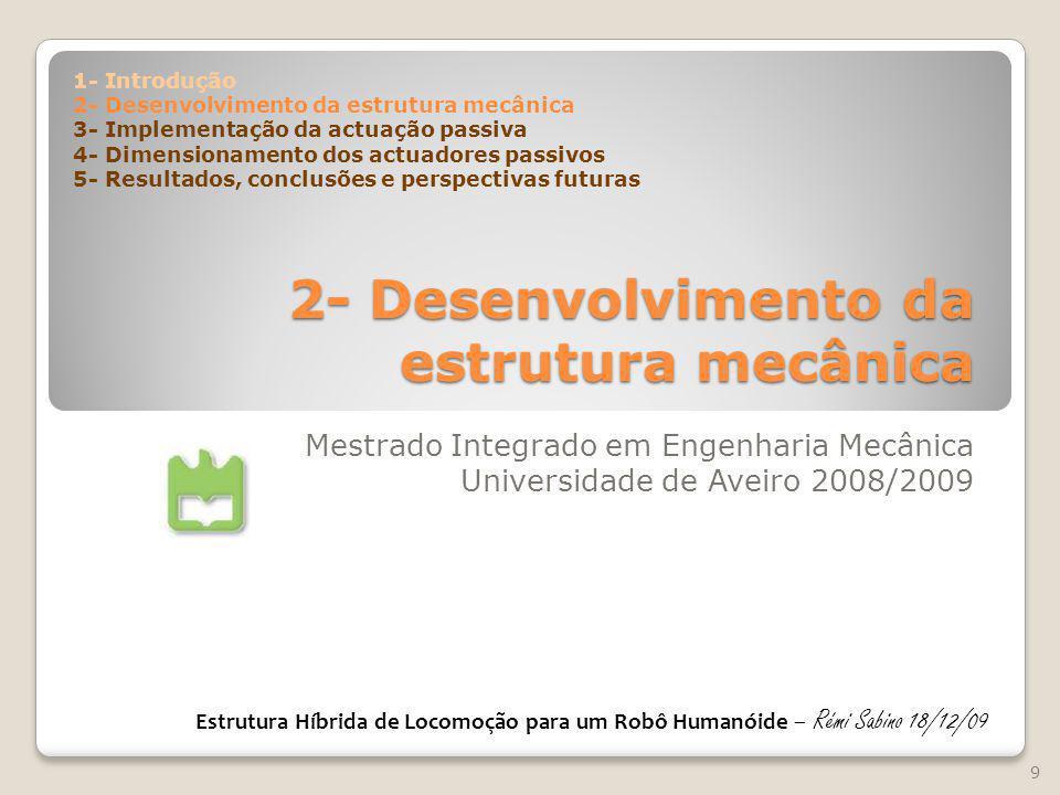 2- Desenvolvimento da estrutura mecânica Mestrado Integrado em Engenharia Mecânica Universidade de Aveiro 2008/2009 9 Estrutura Híbrida de Locomoção p