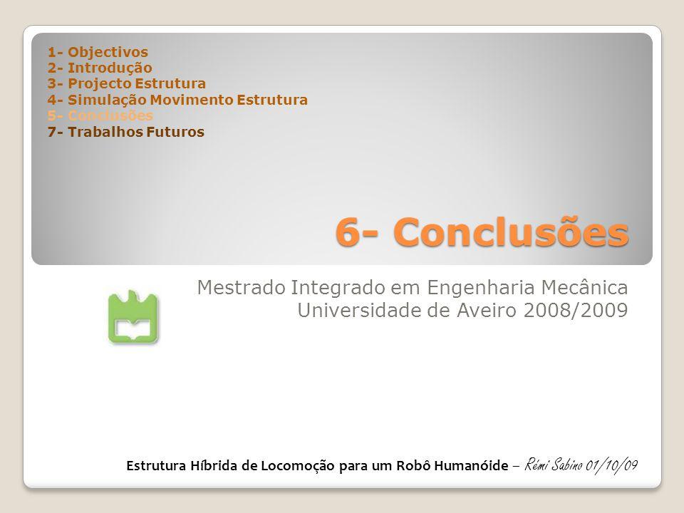 6- Conclusões Mestrado Integrado em Engenharia Mecânica Universidade de Aveiro 2008/2009 1- Objectivos 2- Introdução 3- Projecto Estrutura 4- Simulaçã