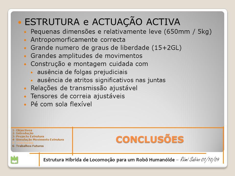 CONCLUSÕES 1- Objectivos 2- Introdução 3- Projecto Estrutura 4- Simulação Movimento Estrutura 5- Conclusões 6- Trabalhos Futuros Estrutura Híbrida de