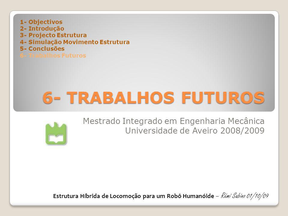 6- TRABALHOS FUTUROS Mestrado Integrado em Engenharia Mecânica Universidade de Aveiro 2008/2009 1- Objectivos 2- Introdução 3- Projecto Estrutura 4- S