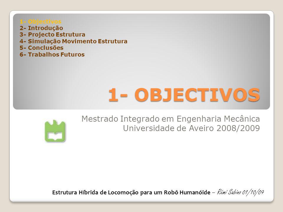 1- OBJECTIVOS Mestrado Integrado em Engenharia Mecânica Universidade de Aveiro 2008/2009 1- Objectivos 2- Introdução 3- Projecto Estrutura 4- Simulaçã