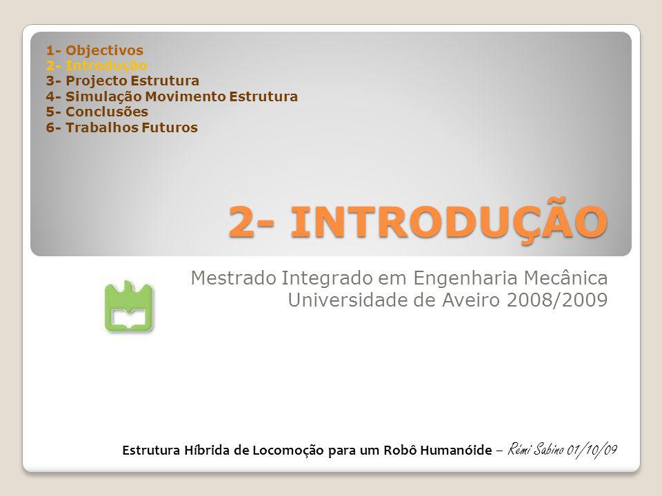 2- INTRODUÇÃO Mestrado Integrado em Engenharia Mecânica Universidade de Aveiro 2008/2009 1- Objectivos 2- Introdução 3- Projecto Estrutura 4- Simulaçã