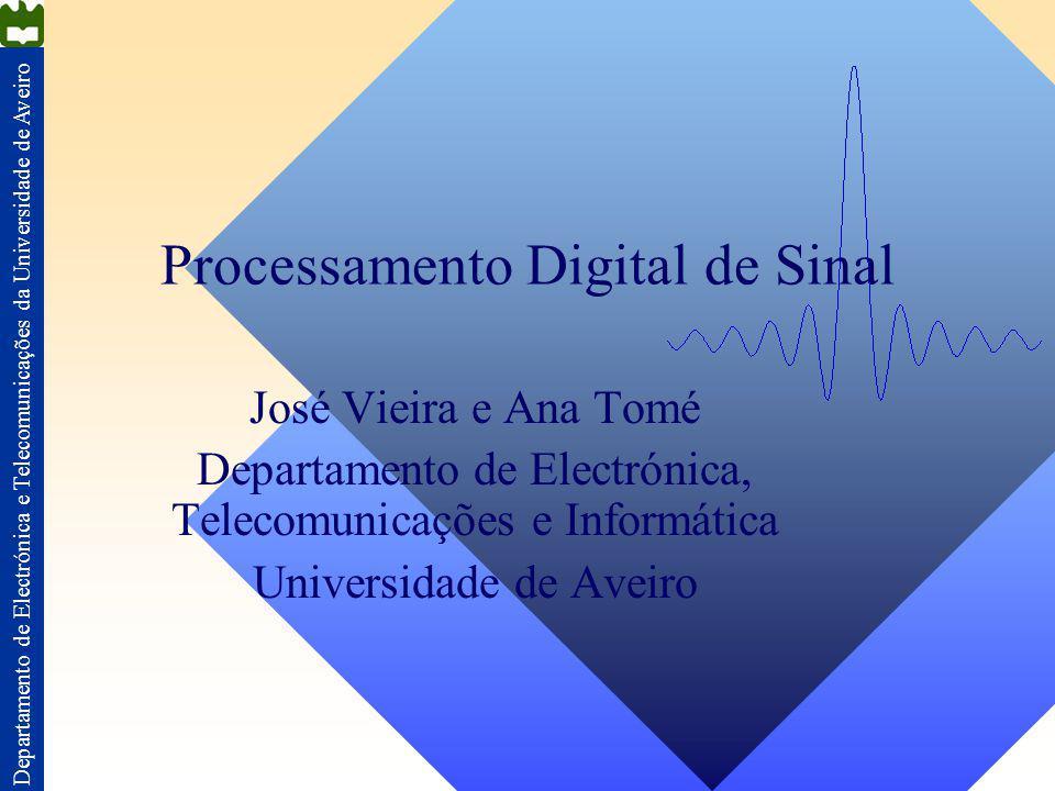 Departamento de Electrónica e Telecomunicações da Universidade de Aveiro Processamento Digital de Sinal José Vieira e Ana Tomé Departamento de Electró