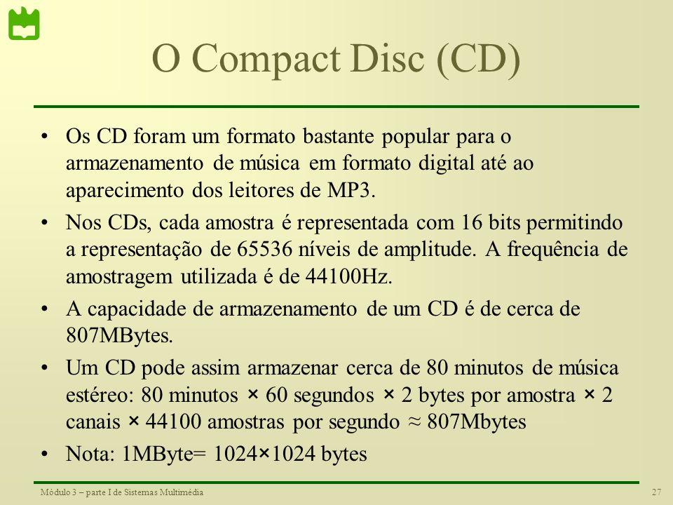 26Módulo 3 – parte I de Sistemas Multimédia Ouvir os números O som +1 -1 +1 -1 +1....... O som -1 0 +1 0 -1 0 +1....... No formato digital os sons são