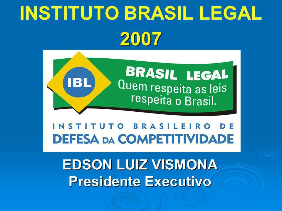 2007 INSTITUTO BRASIL LEGAL EDSON LUIZ VISMONA Presidente Executivo