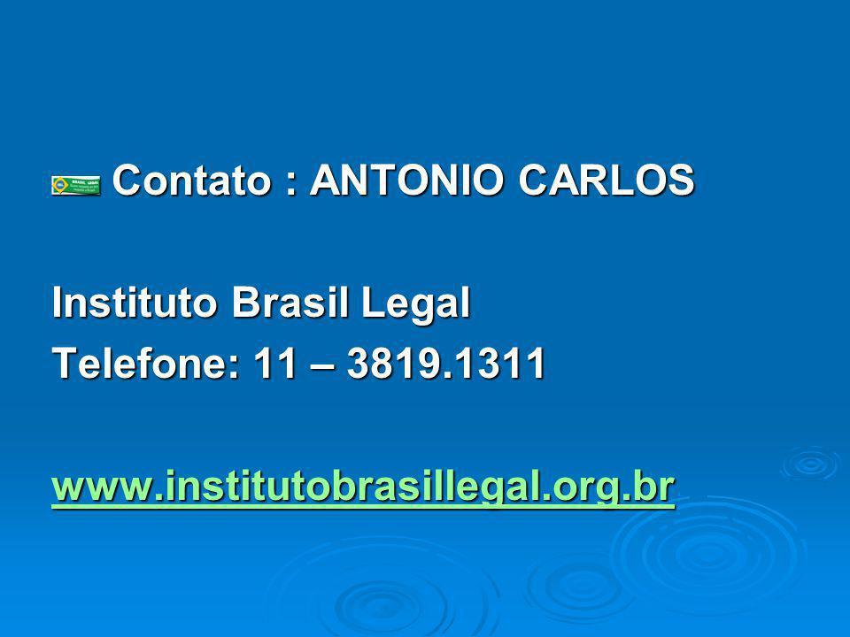 Contato : ANTONIO CARLOS Contato : ANTONIO CARLOS Instituto Brasil Legal Telefone: 11 – 3819.1311 www.institutobrasillegal.org.br