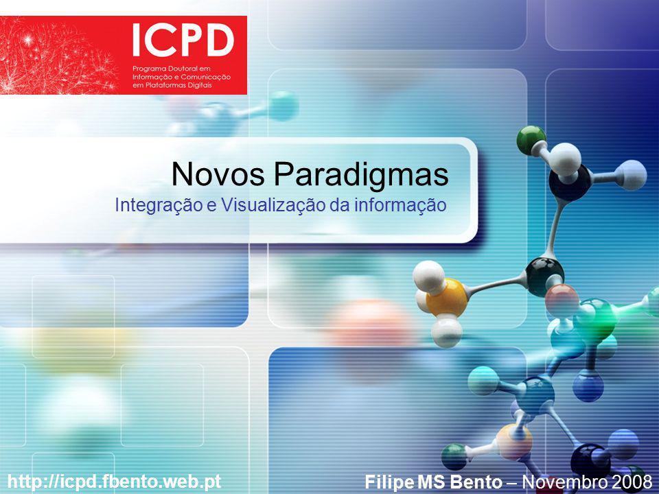 LOGO Novos Paradigmas http://icpd.fbento.web.pt Integração e Visualização da informação Filipe MS Bento – Novembro 2008