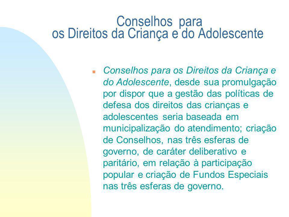 Conselhos para os Direitos da Criança e do Adolescente, desde sua promulgação por dispor que a gestão das políticas de defesa dos direitos das criança