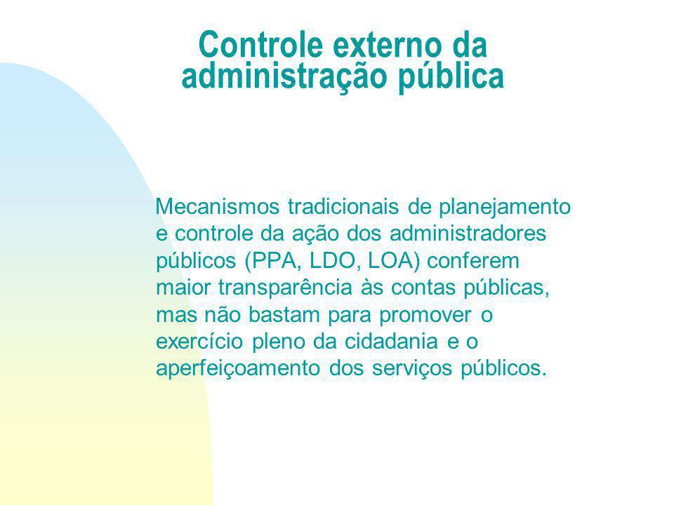 Mecanismos tradicionais de planejamento e controle da ação dos administradores públicos (PPA, LDO, LOA) conferem maior transparência às contas pública