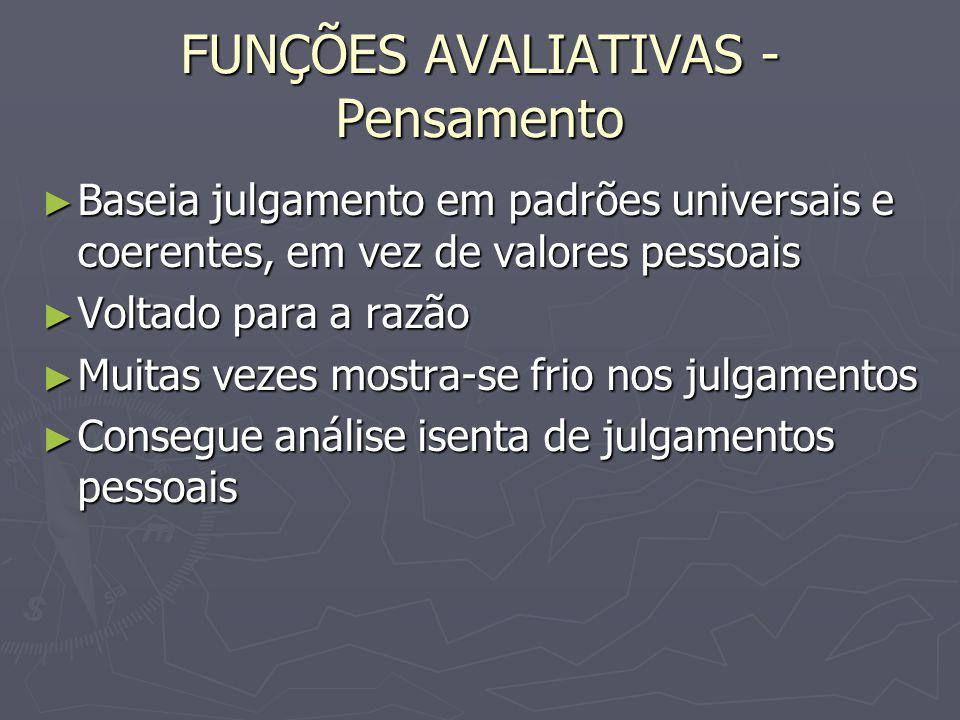 FUNÇÕES AVALIATIVAS - Pensamento Baseia julgamento em padrões universais e coerentes, em vez de valores pessoais Baseia julgamento em padrões universa