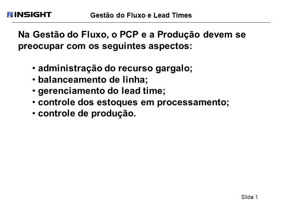 Slide 1 Gestão do Fluxo e Lead Times Na Gestão do Fluxo, o PCP e a Produção devem se preocupar com os seguintes aspectos: administração do recurso gar